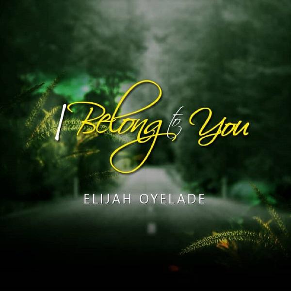 Elijah_Oyelade_-_I_Belong_to_You