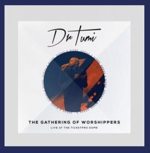 dr-tumi-the-gathering-of-worshippers-album-fakazagospel
