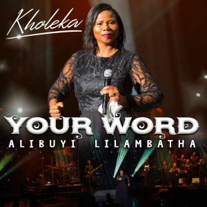 Kholeka – Kholeka – Your Word Alibuyi LilambathaEwe Siyakuvuma
