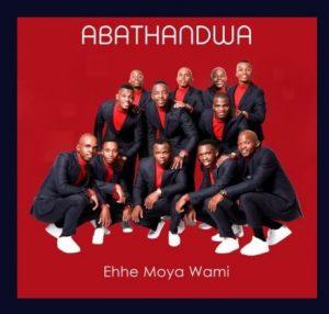 Abathandwa – Ehhe Moya Wami